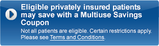 Eligible patients may save up to $15 with Multiuse Savings Coupon Restrictions apply. Please see Terms and Conditions.